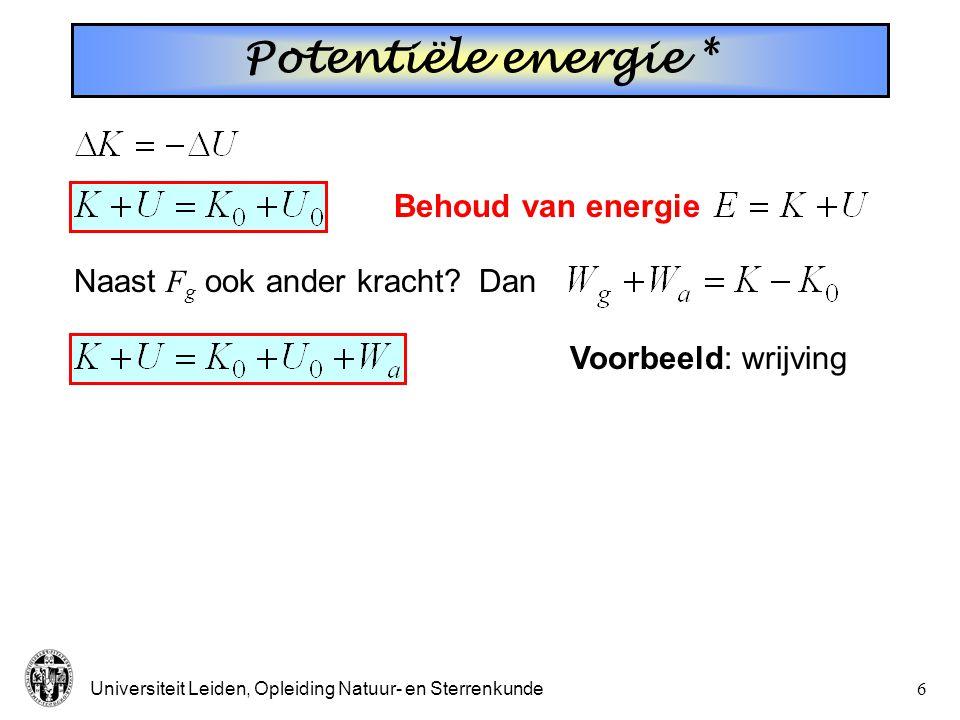 Universiteit Leiden, Opleiding Natuur- en Sterrenkunde5 Potentiële energie Kinetische energie: geassociëerd met beweging. Potentiële energie: geassoci
