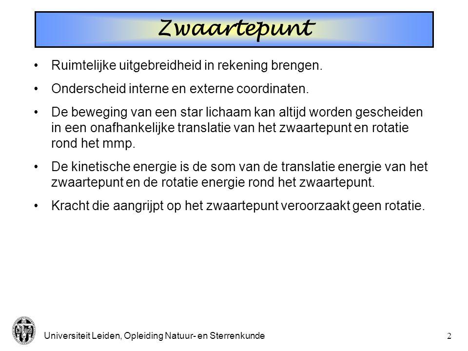 Universiteit Leiden, Opleiding Natuur- en Sterrenkunde1 Starre voorwerpen Starre voorwerpen, middelpuntzoekende kracht, bewegingsvgl., traagheidsmomen