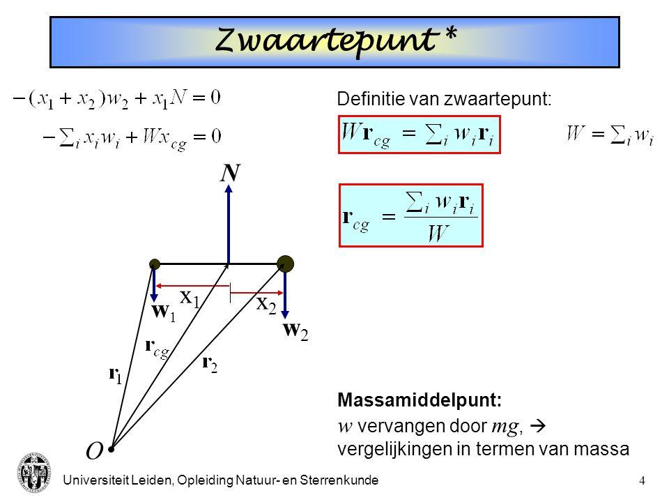 Universiteit Leiden, Opleiding Natuur- en Sterrenkunde4 Zwaartepunt * Massamiddelpunt: w vervangen door mg,  vergelijkingen in termen van massa Definitie van zwaartepunt: N w1w1 w2w2 x1x1 x2x2 O