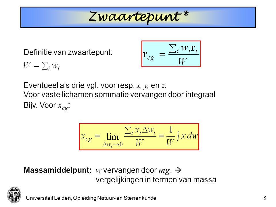 Universiteit Leiden, Opleiding Natuur- en Sterrenkunde4 Zwaartepunt * Massamiddelpunt: w vervangen door mg,  vergelijkingen in termen van massa Defin