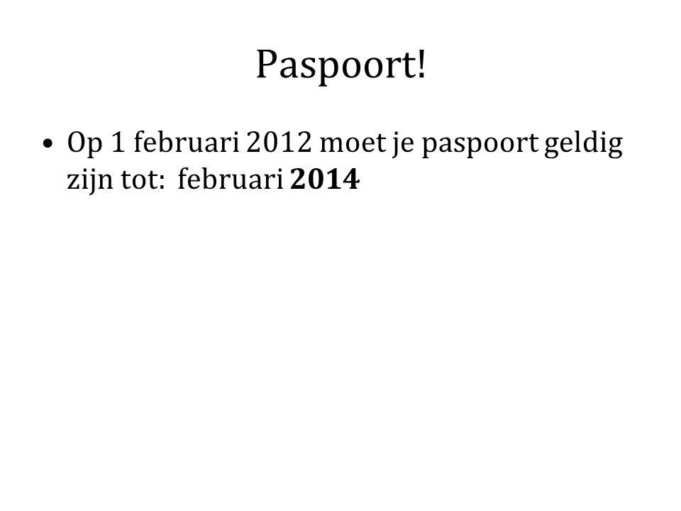 Paspoort! Op 1 februari 2012 moet je paspoort geldig zijn tot: februari 2014