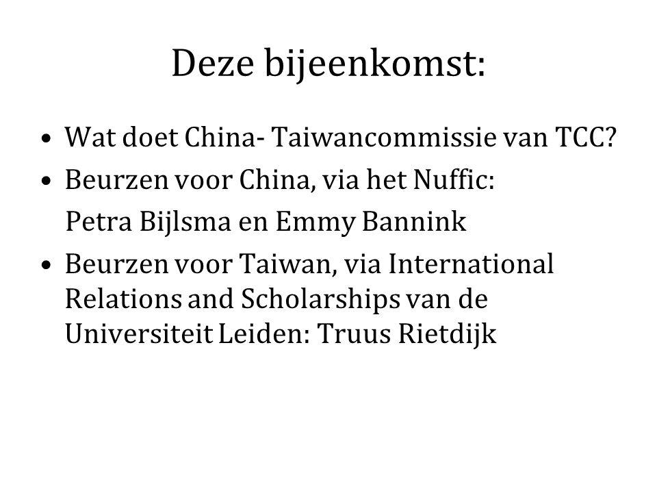Benodigde documenten Zie website TCC en Nuffic Voor Taiwan: praktische bijeenkomst met Ans de Rooij en Truus Rietdijk van International Relations and Scholarships datum volgt na selectie