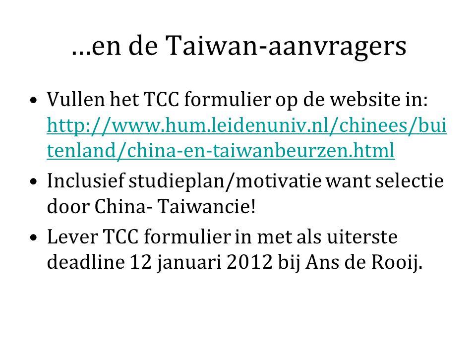 …en de Taiwan-aanvragers Vullen het TCC formulier op de website in: http://www.hum.leidenuniv.nl/chinees/bui tenland/china-en-taiwanbeurzen.html http://www.hum.leidenuniv.nl/chinees/bui tenland/china-en-taiwanbeurzen.html Inclusief studieplan/motivatie want selectie door China- Taiwancie.