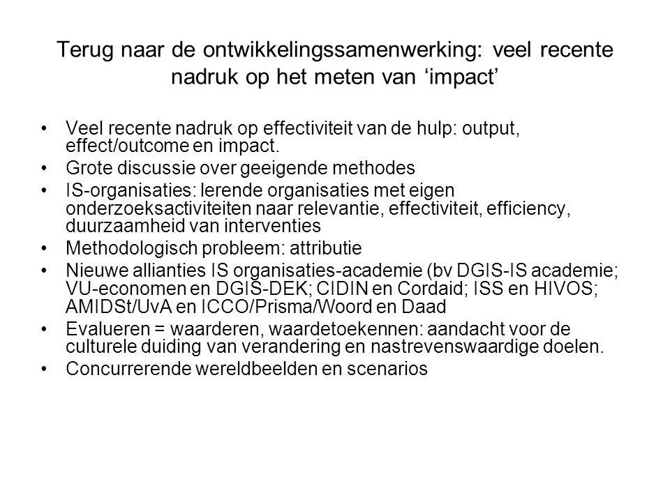 Veel recente nadruk op effectiviteit van de hulp: output, effect/outcome en impact. Grote discussie over geeigende methodes IS-organisaties: lerende o