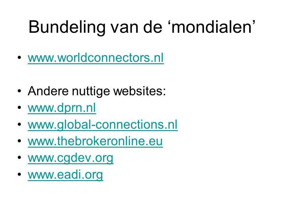 Bundeling van de 'mondialen' www.worldconnectors.nl Andere nuttige websites: www.dprn.nl www.global-connections.nl www.thebrokeronline.eu www.cgdev.or