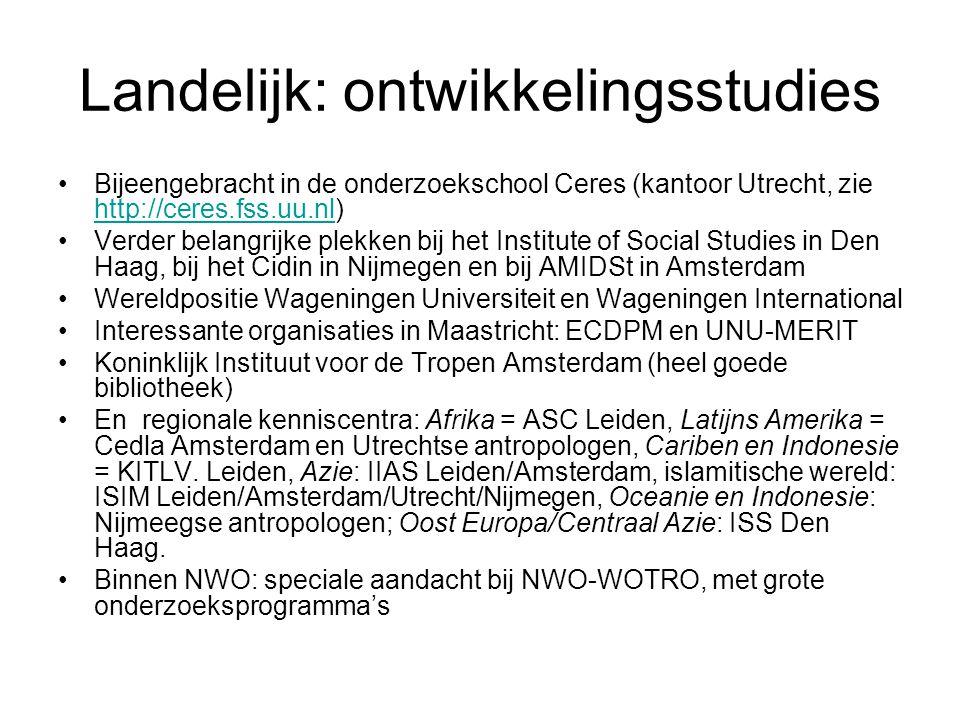 Landelijk: ontwikkelingsstudies Bijeengebracht in de onderzoekschool Ceres (kantoor Utrecht, zie http://ceres.fss.uu.nl) http://ceres.fss.uu.nl Verder