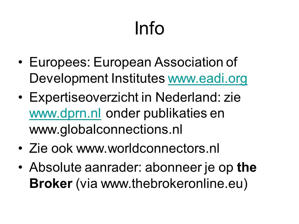 Info Europees: European Association of Development Institutes www.eadi.orgwww.eadi.org Expertiseoverzicht in Nederland: zie www.dprn.nl onder publikat