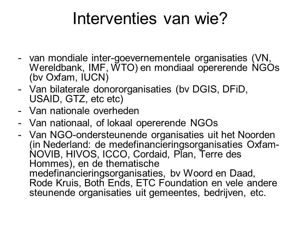 Interventies van wie? -van mondiale inter-goevernementele organisaties (VN, Wereldbank, IMF, WTO) en mondiaal opererende NGOs (bv Oxfam, IUCN) -Van bi