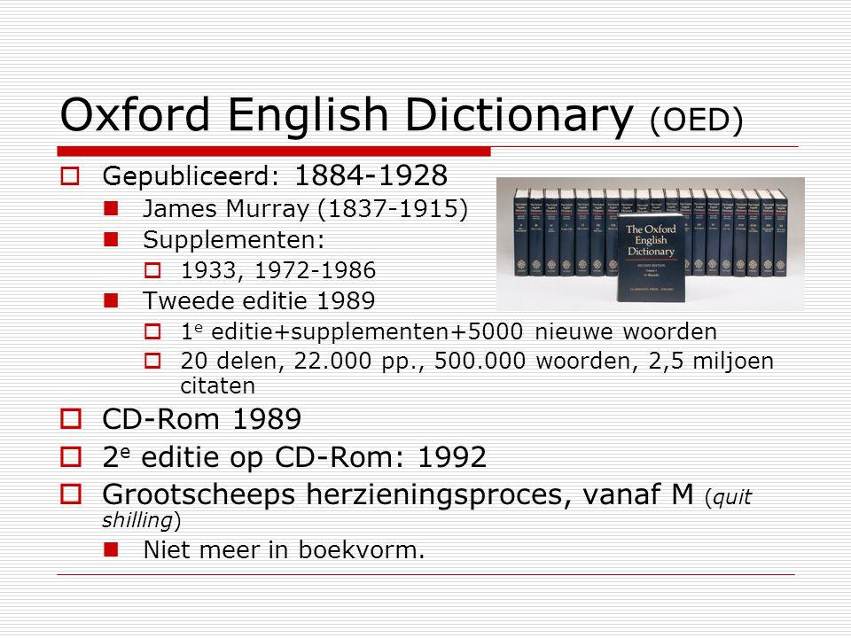Nieuwe onderzoeksvragen  In 1989: OED op CD-Rom  Eerste onderzoeksvraag: Caxton als taalkundig vernieuwer  Onmogelijk  In 2000: online editieonline editie Simple search:  First cited author  1356 eerste citaten  >500.000 woorden: ca.