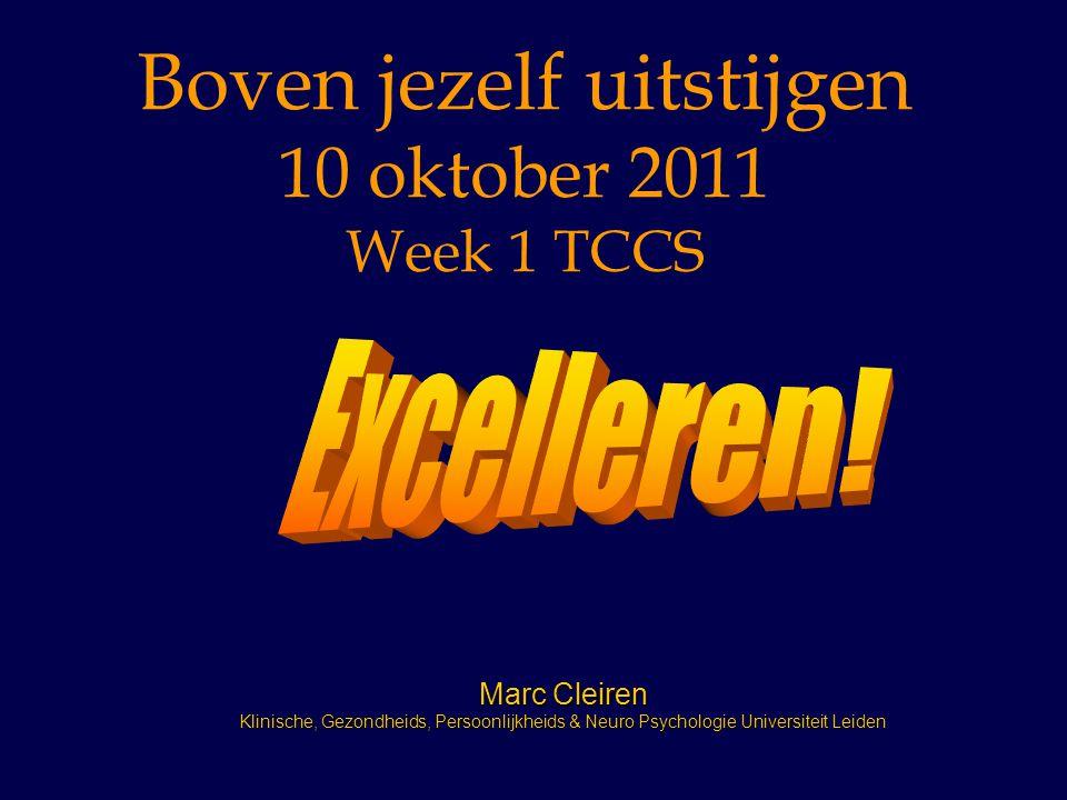 Boven jezelf uitstijgen 10 oktober 2011 Week 1 TCCS Marc Cleiren Klinische, Gezondheids, Persoonlijkheids & Neuro Psychologie Universiteit Leiden
