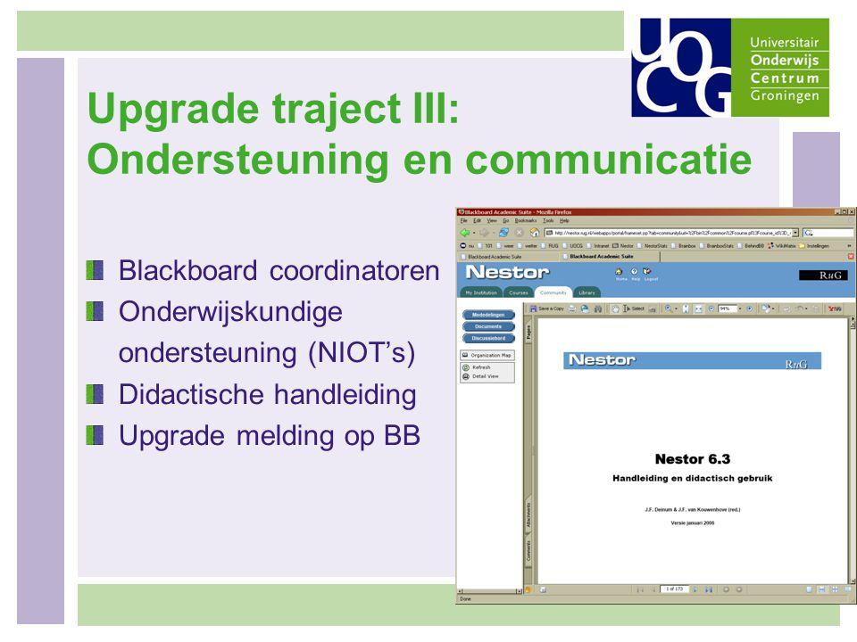 Upgrade traject III: Ondersteuning en communicatie Blackboard coordinatoren Onderwijskundige ondersteuning (NIOT's) Didactische handleiding Upgrade me