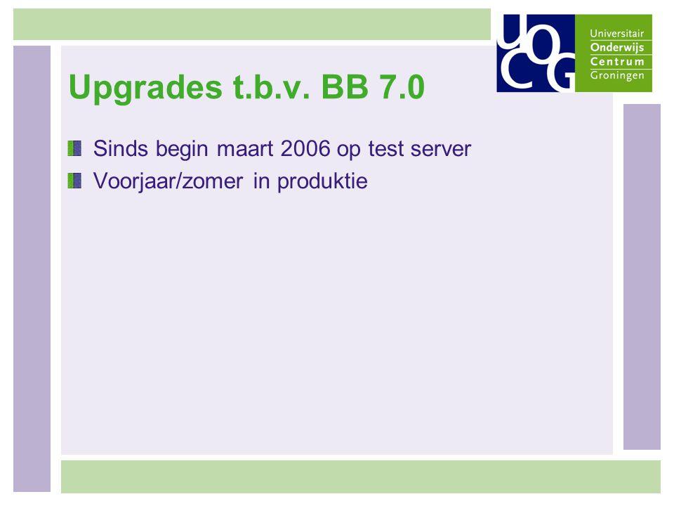 Upgrades t.b.v. BB 7.0 Sinds begin maart 2006 op test server Voorjaar/zomer in produktie
