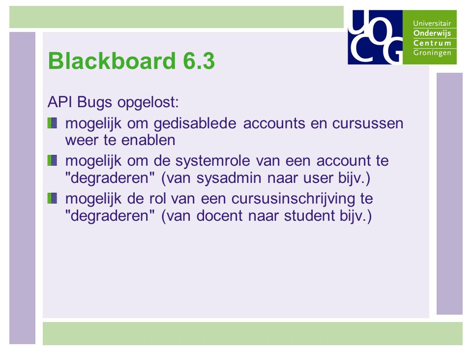 Blackboard 6.3 API Bugs opgelost: mogelijk om gedisablede accounts en cursussen weer te enablen mogelijk om de systemrole van een account te