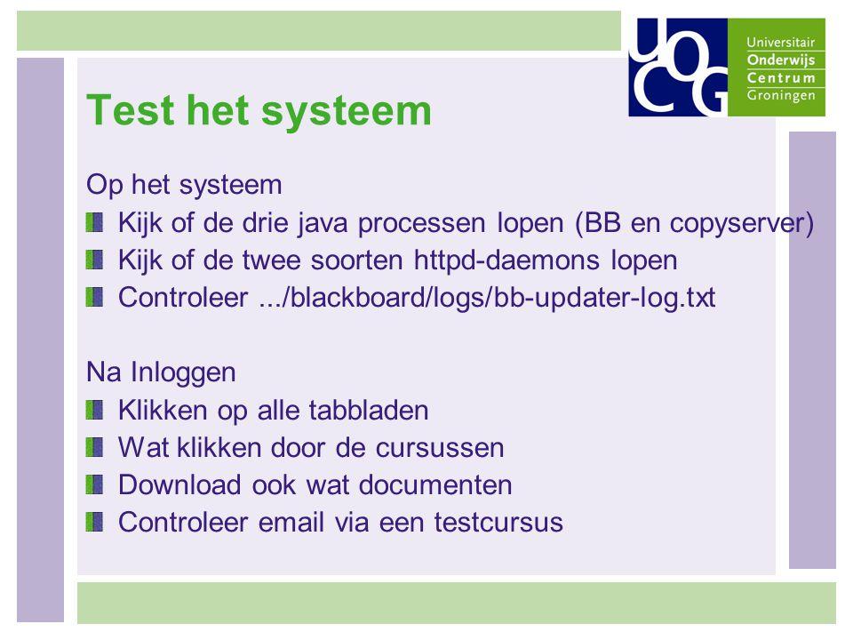 Test het systeem Op het systeem Kijk of de drie java processen lopen (BB en copyserver) Kijk of de twee soorten httpd-daemons lopen Controleer.../blac