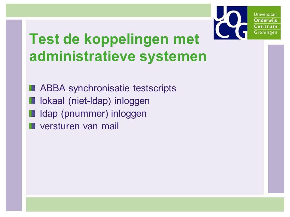 Test de koppelingen met administratieve systemen ABBA synchronisatie testscripts lokaal (niet-ldap) inloggen ldap (pnummer) inloggen versturen van mai