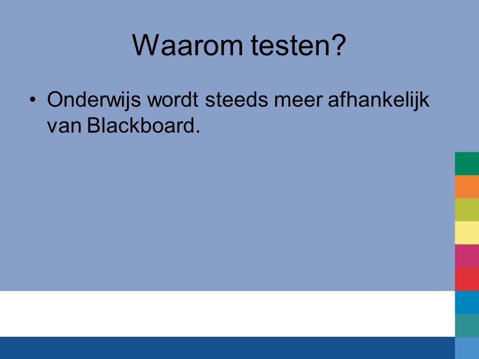 Waarom testen? Onderwijs wordt steeds meer afhankelijk van Blackboard.