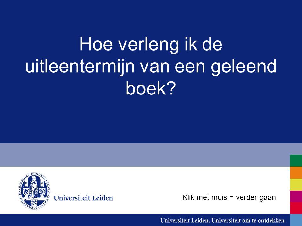 Ga naar de Catalogus (catalogue.leidenuniv.nl) Klik met muis = verder gaan