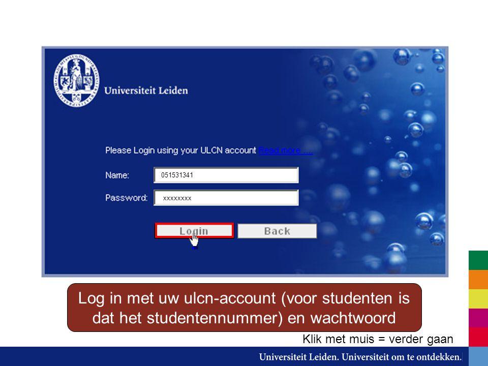 Log in met uw ulcn-account (voor studenten is dat het studentennummer) en wachtwoord 051531341 xxxxxxxx Klik met muis = verder gaan