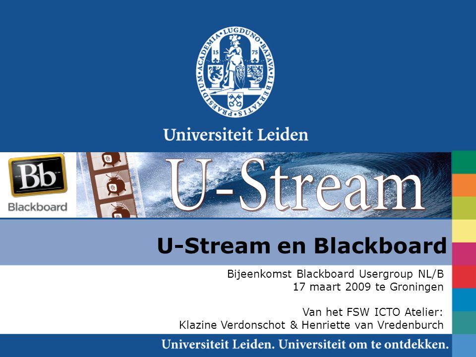 U-Stream en Blackboard Bijeenkomst Blackboard Usergroup NL/B 17 maart 2009 te Groningen Van het FSW ICTO Atelier: Klazine Verdonschot & Henriette van