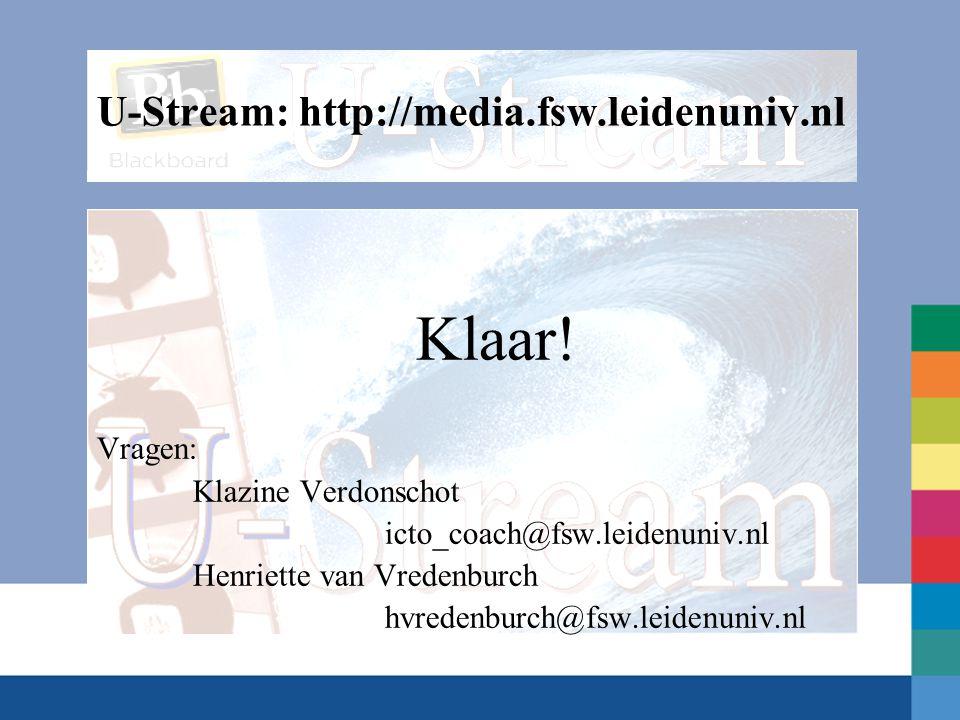Klaar! Vragen: Klazine Verdonschot icto_coach@fsw.leidenuniv.nl Henriette van Vredenburch hvredenburch@fsw.leidenuniv.nl U-Stream: http://media.fsw.le