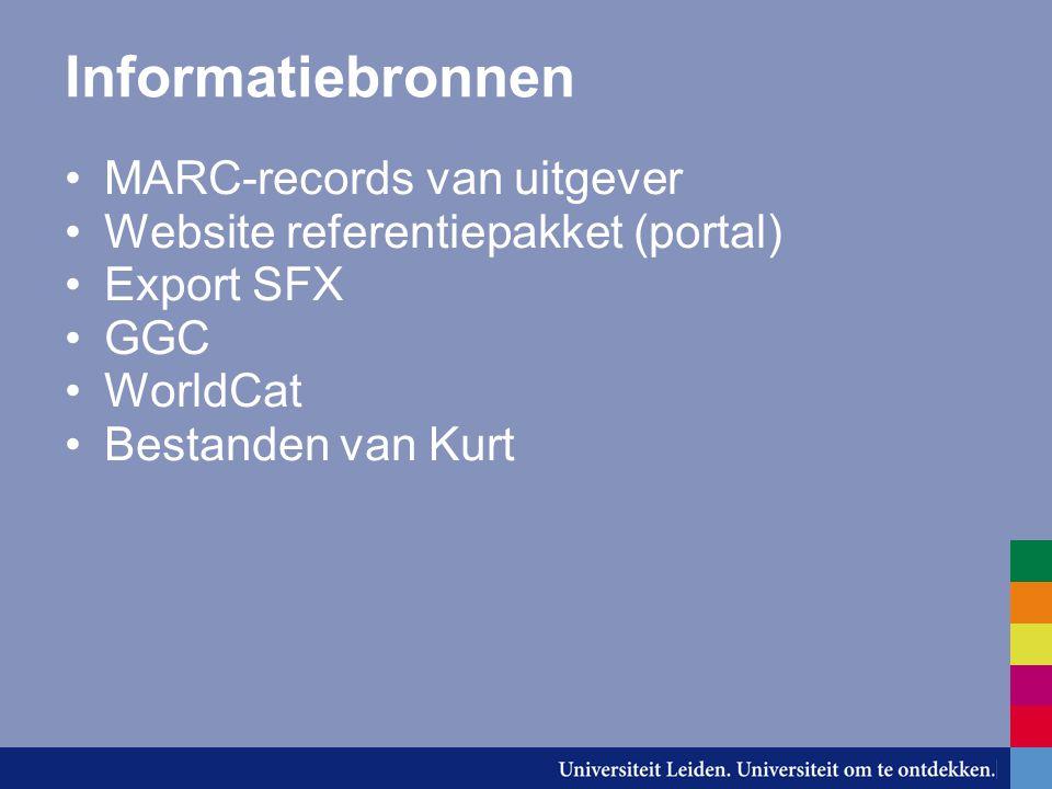 Informatiebronnen MARC-records van uitgever Website referentiepakket (portal) Export SFX GGC WorldCat Bestanden van Kurt