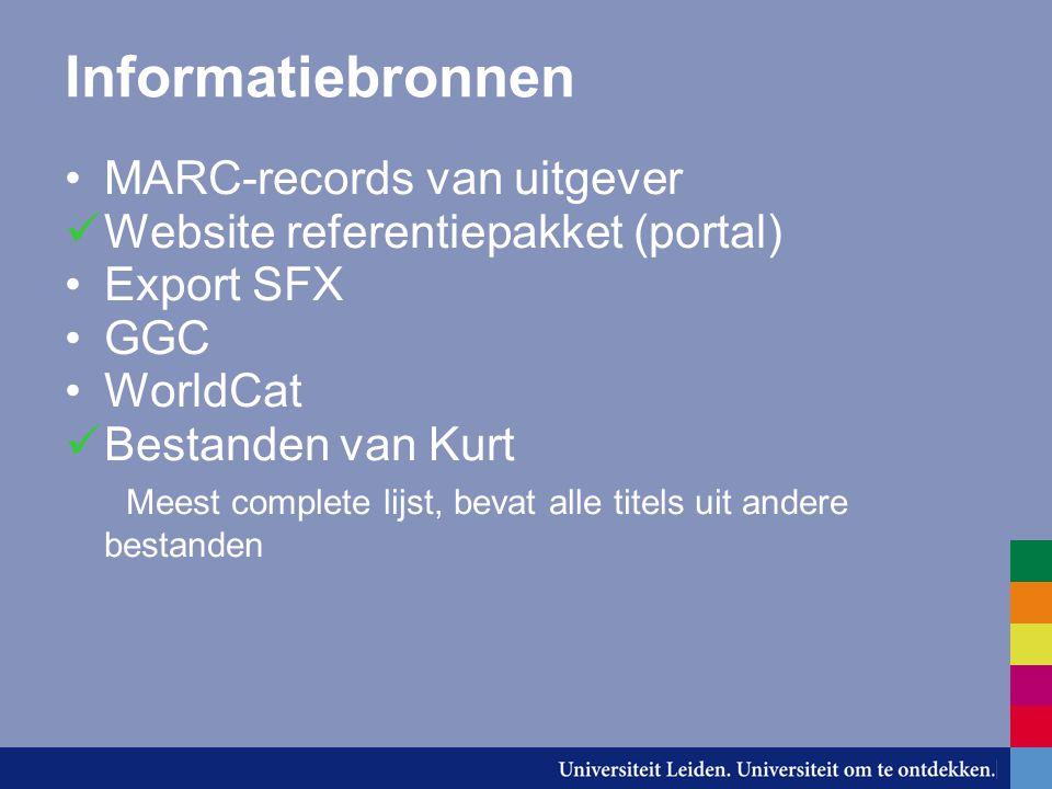Informatiebronnen MARC-records van uitgever Website referentiepakket (portal) Export SFX GGC WorldCat Bestanden van Kurt Meest complete lijst, bevat alle titels uit andere bestanden