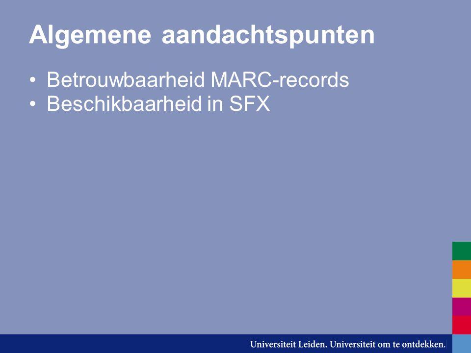 Algemene aandachtspunten Betrouwbaarheid MARC-records Beschikbaarheid in SFX