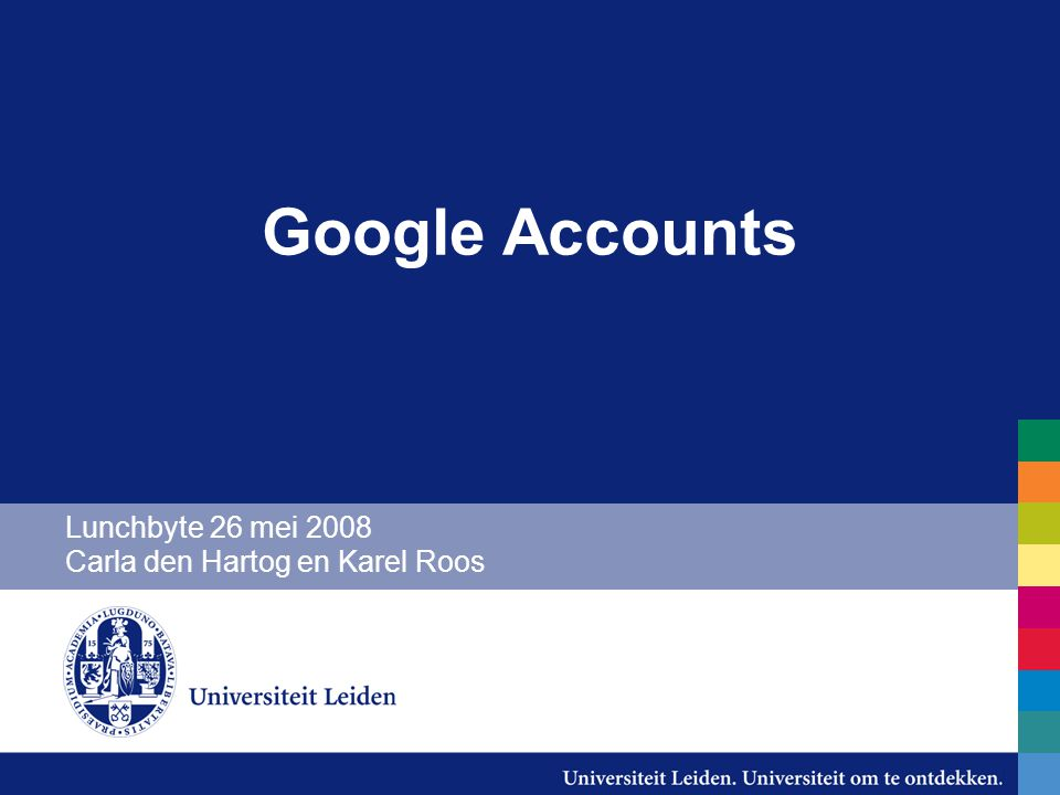 Google Accounts -Veel toepassingen onder 1 account -Gmail -Docs & Spreadsheets -Picasa webalbums -Page Creator -zoekgeschiedenis