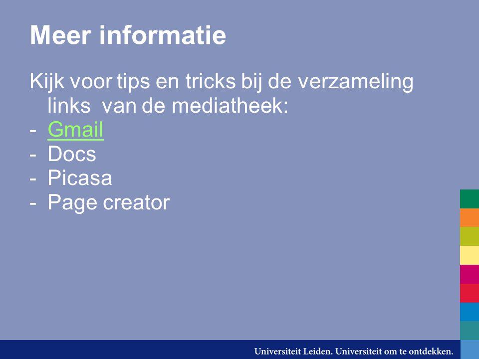 Meer informatie Kijk voor tips en tricks bij de verzameling links van de mediatheek: -GmailGmail -Docs -Picasa -Page creator