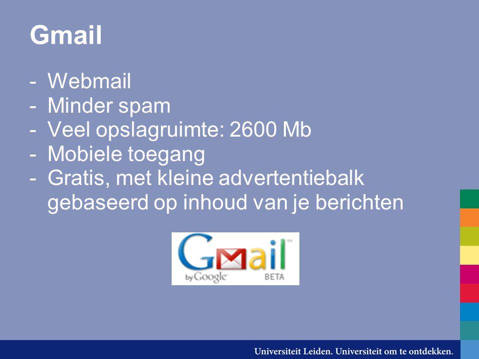 Gmail kenmerken -Zoekfunctie -Berichten zijn onderdeel van conversatie -Nieuwe manier van ordenen met labels -E-mail doorsturen en ophalen van andere accounts mogelijk -POP3-functie -chatfunctie