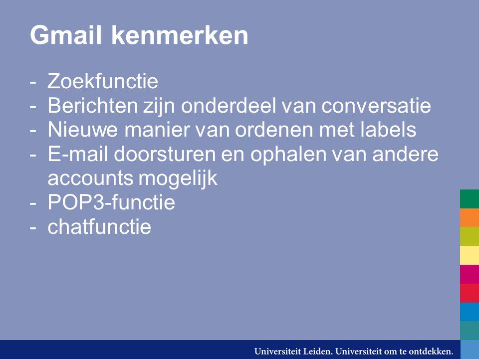 Gmail kenmerken -Zoekfunctie -Berichten zijn onderdeel van conversatie -Nieuwe manier van ordenen met labels -E-mail doorsturen en ophalen van andere