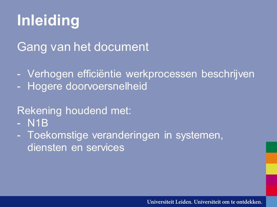 Inleiding Gang van het document -Verhogen efficiëntie werkprocessen beschrijven -Hogere doorvoersnelheid Rekening houdend met: -N1B -Toekomstige veranderingen in systemen, diensten en services