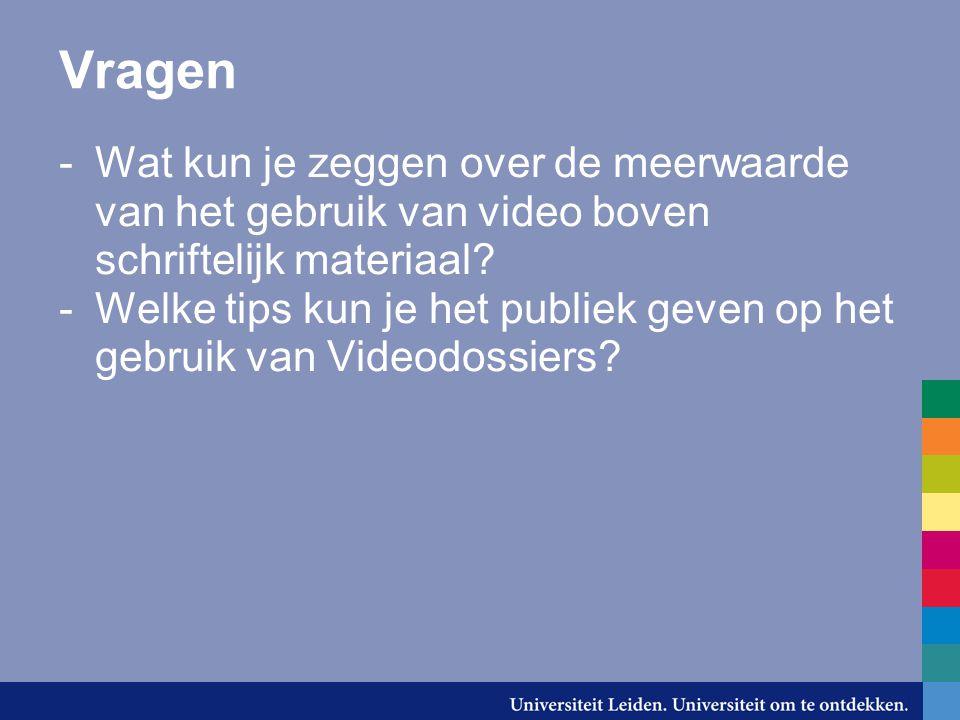 Vragen -Wat kun je zeggen over de meerwaarde van het gebruik van video boven schriftelijk materiaal? -Welke tips kun je het publiek geven op het gebru