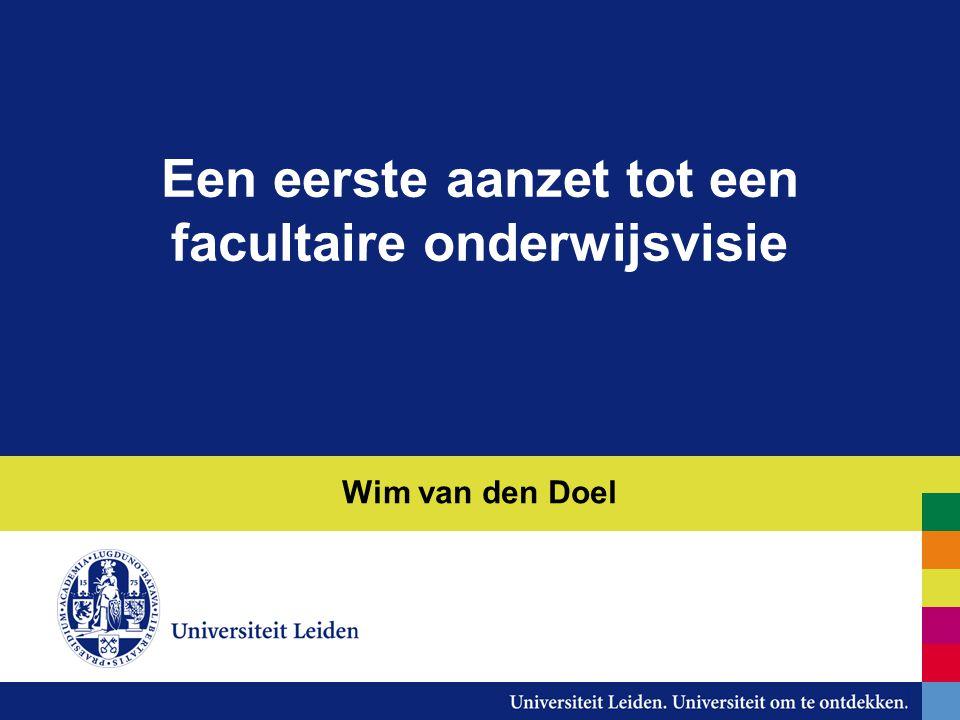 Een eerste aanzet tot een facultaire onderwijsvisie Wim van den Doel
