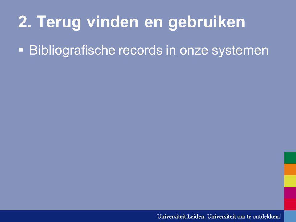 2. Terug vinden en gebruiken  Bibliografische records in onze systemen
