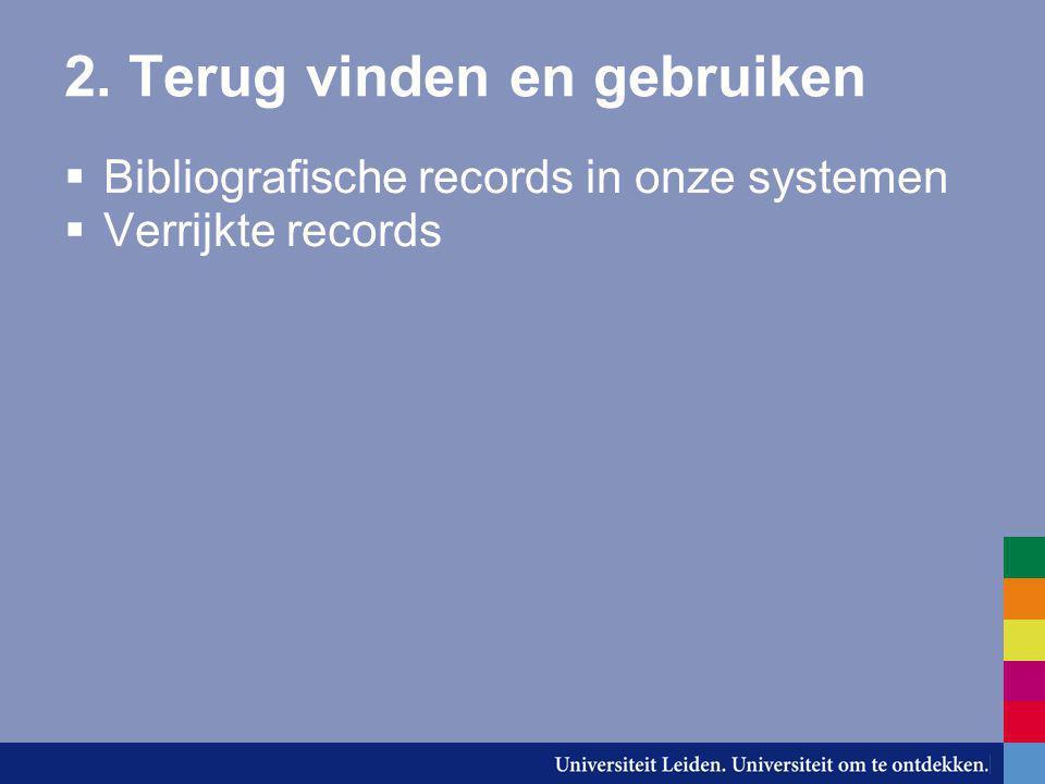 2. Terug vinden en gebruiken  Bibliografische records in onze systemen  Verrijkte records