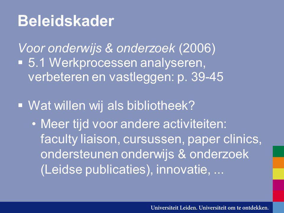 Beleidskader Voor onderwijs & onderzoek (2006)  5.1 Werkprocessen analyseren, verbeteren en vastleggen: p. 39-45  Wat willen wij als bibliotheek? Me