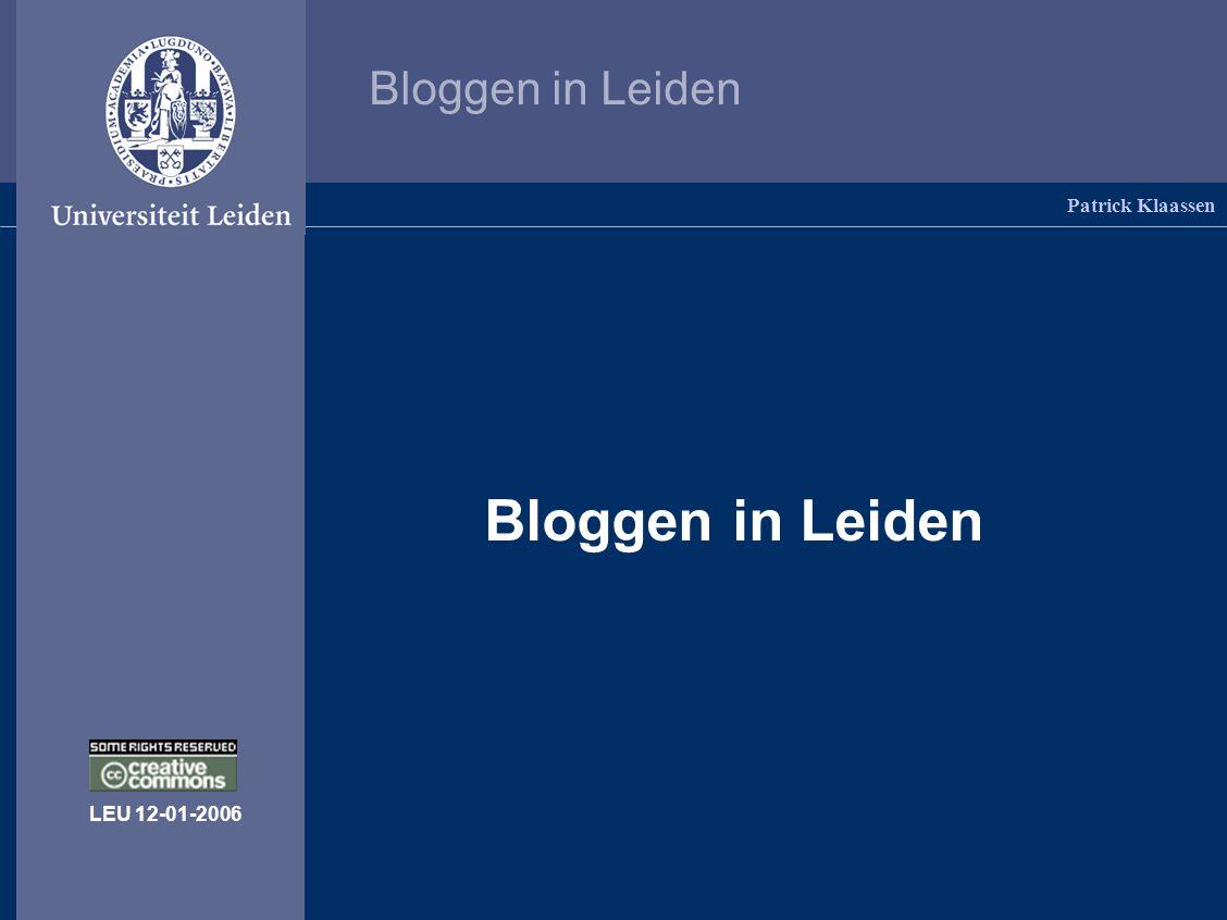 Bloggen in Leiden Patrick Klaassen Bloggen?Aan de universiteit? Natuurlijk!