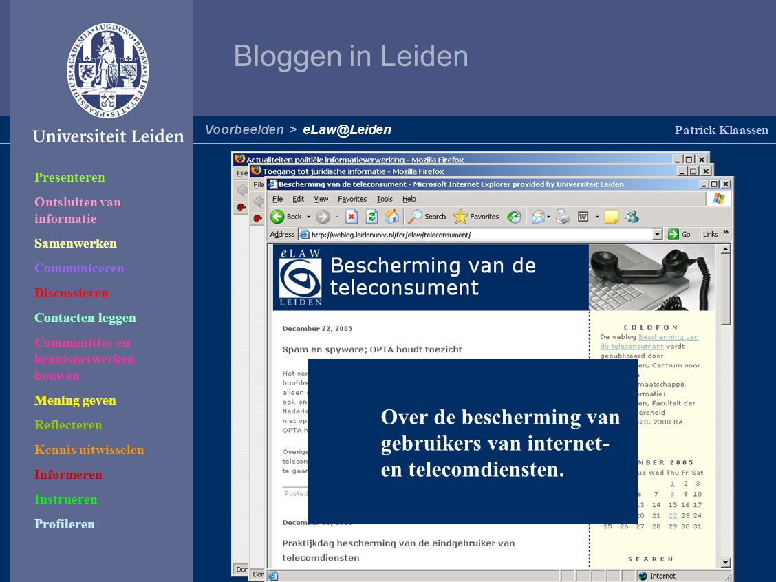 Bloggen in Leiden Patrick Klaassen Voorbeelden > eLaw@Leiden Over het gebruik van en de omgang met politiegegevens. Over mogelijkheden om juridische i