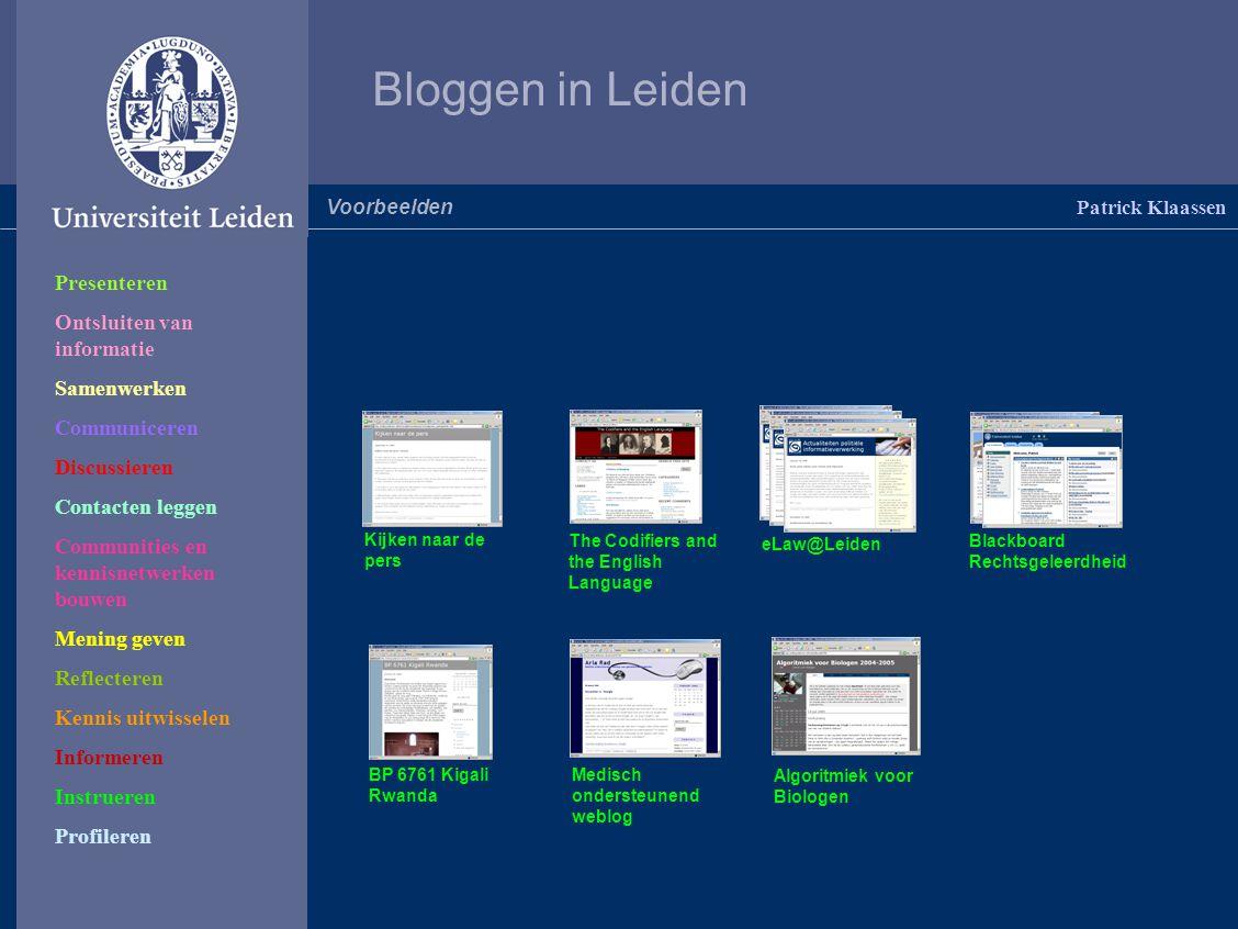 Bloggen in Leiden Patrick Klaassen Voorbeelden Presenteren Ontsluiten van informatie Samenwerken Communiceren Discussieren Contacten leggen Communitie