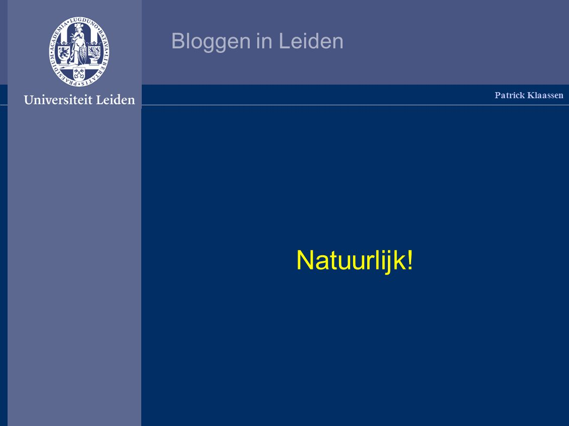 Bloggen in Leiden Patrick Klaassen Waarom weblogs?