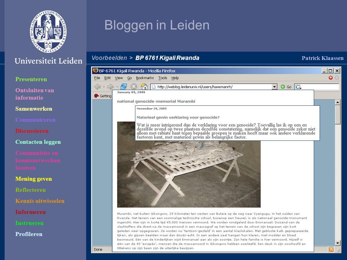 Bloggen in Leiden Patrick Klaassen Voorbeelden > BP 6761 Kigali Rwanda Presenteren Ontsluiten van informatie Samenwerken Communiceren Discussieren Contacten leggen Communities en kennisnetwerken bouwen Mening geven Reflecteren Kennis uitwisselen Informeren Instrueren Profileren