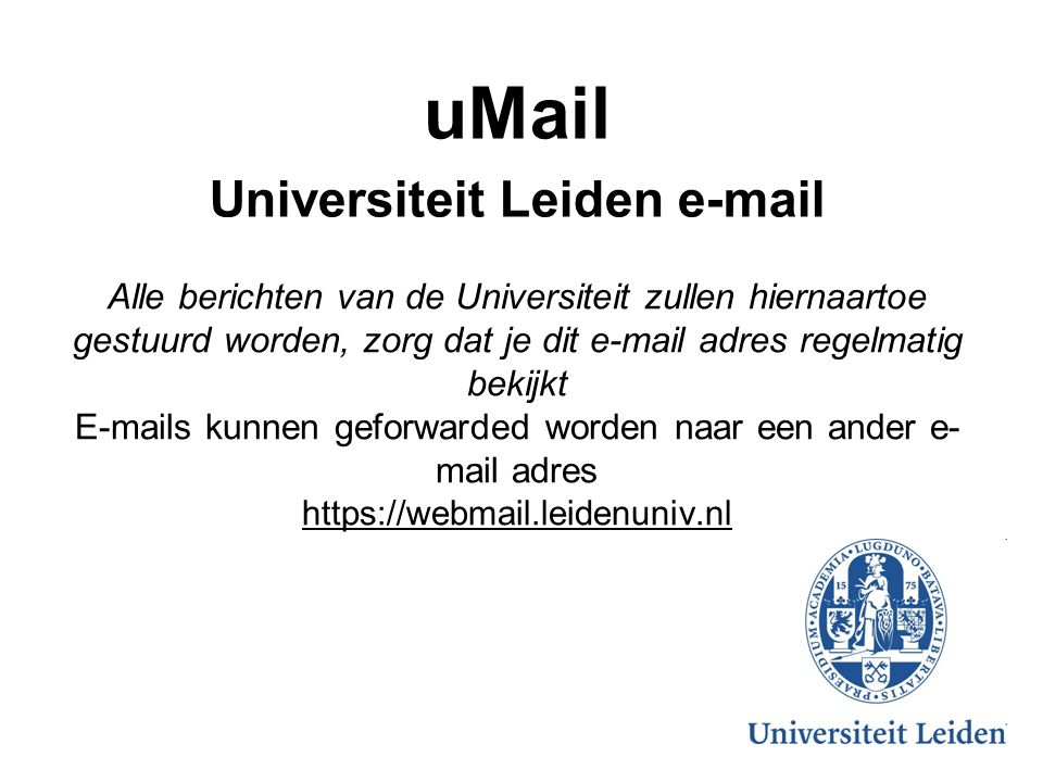 Alle berichten van de Universiteit zullen hiernaartoe gestuurd worden, zorg dat je dit e-mail adres regelmatig bekijkt E-mails kunnen geforwarded word