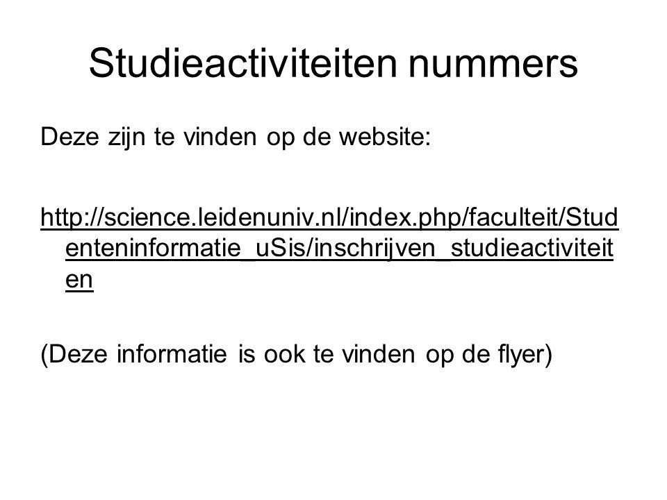 Deze zijn te vinden op de website: http://science.leidenuniv.nl/index.php/faculteit/Stud enteninformatie_uSis/inschrijven_studieactiviteit en (Deze in