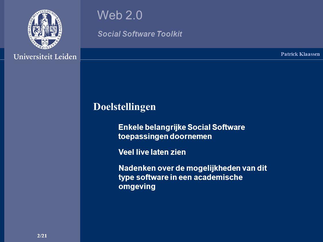 Web 2.0 Social Software Toolkit 2/21 Enkele belangrijke Social Software toepassingen doornemen Doelstellingen Veel live laten zien Nadenken over de mogelijkheden van dit type software in een academische omgeving Patrick Klaassen