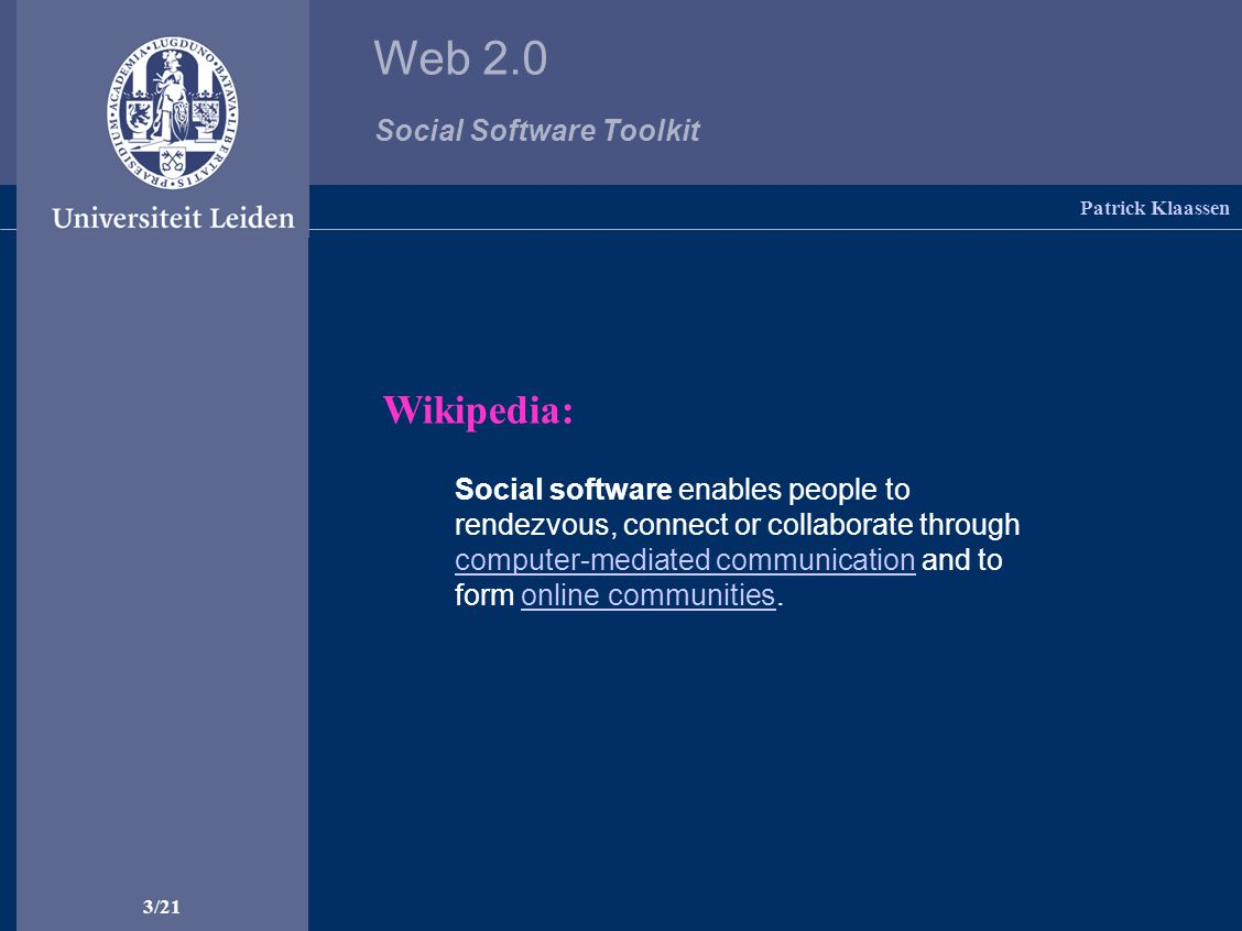 Web 2.0 Social Software Toolkit 3/21 Social software enables people to rendezvous, connect or collaborate through computer-mediated communication and