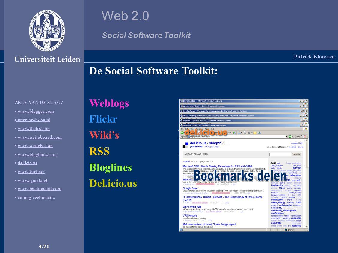 Web 2.0 Social Software Toolkit 5/21 Weblogs De makkelijkste manier om zelf een dynamische website te beginnen Patrick Klaassen Weblogs | Flickr | Wiki's | RSS | Bloglines | del.ico.us