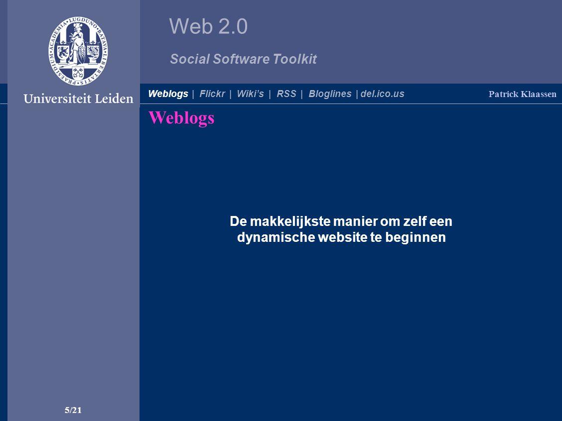 Web 2.0 Social Software Toolkit integreren in Blackboard (voorbeeld) integreren in een andere website (voorbeeld) 16/21 Patrick Klaassen Weblogs | Flickr | Wiki's | RSS | Bloglines | del.ico.us RSS Je kunt leuke dingen doen met RSS-feeds … zoals…