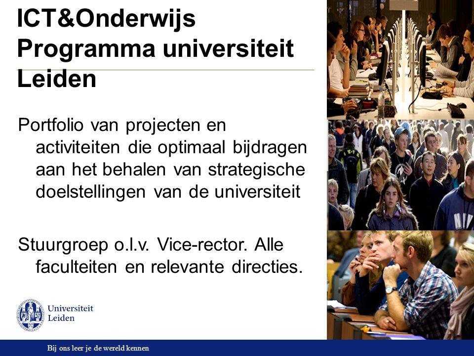 Bij ons leer je de wereld kennen ICT&Onderwijs Programma universiteit Leiden Portfolio van projecten en activiteiten die optimaal bijdragen aan het behalen van strategische doelstellingen van de universiteit Stuurgroep o.l.v.