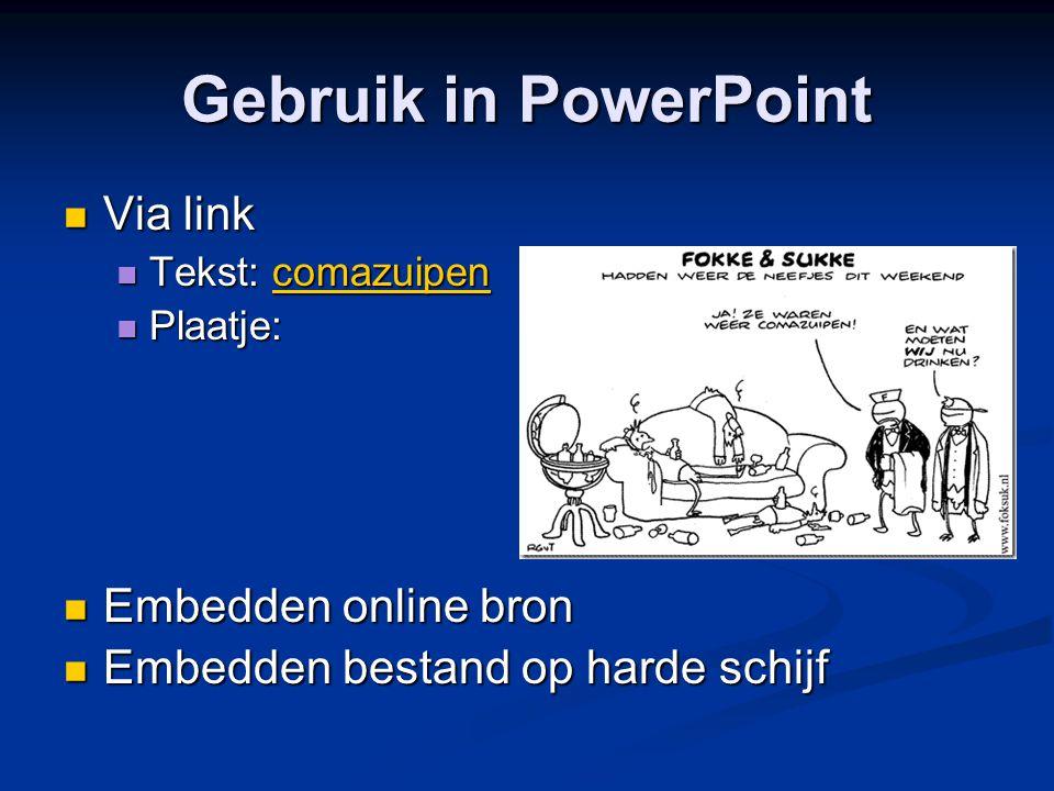 Gebruik in PowerPoint Via link Via link Tekst: comazuipen Tekst: comazuipencomazuipen Plaatje: Plaatje: Embedden online bron Embedden online bron Embe